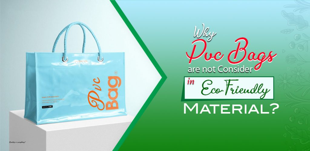 Why PVC Bags are not consider in Eco-Friendly Material